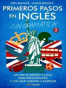 Primeros pasos en inglés ¡Sin gramática!: Un inicio rápido y fácil: Primeros pasos en inglés, #2