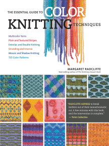 The Essential Guide to Color Knitting Techniques: Multicolor Yarns, Plain and Textured Stripes, Entrelac and Double Knitting, Stranding and Intarsia, Mosaic and Shadow Knitting, 150 Color Patterns