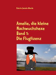Amelie, die kleine Nachwuchshexe: Band 1: Die Fluglizenz