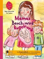 Mamas Bauch wird kugelrund - Das Kindersachbuch zum Thema Aufklärung, Sex, Zeugung und Schwangerschaft
