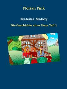 Maleika Makoy: Die Geschichte einer Hexe Teil 1