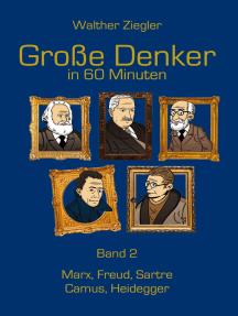 Große Denker in 60 Minuten - Band 2: Marx, Freud, Sartre, Camus, Heidegger