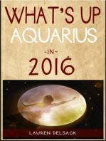 What's Up Aquarius in 2016