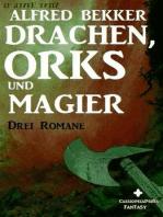 Drei Alfred Bekker Romane - Drachen, Orks und Magier