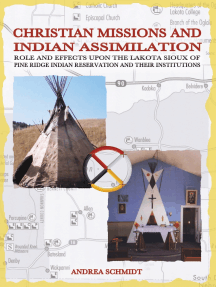 Christian missions and Indian assimilation: Role and effects upon the Lakota Sioux of Pine Ridge Indian Reservation and their institutions