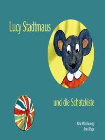 Lucy Stadtmaus und die Schatzkiste: Ein zweites Mäuseabenteuer für kleine Leute