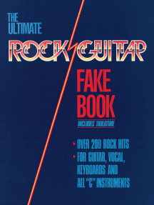 The Ultimate Rock Guitar Fake Book - 2nd Edition: 200 Songs Authentically Transcribed for Guitar in Notes & Tab!