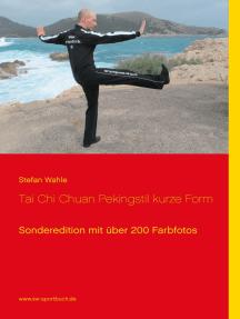 Tai Chi Chuan Pekingstil kurze Form: Sonderedition mit über 200 Farbfotos