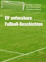 Elf unfassbare Fußball-Geschichten