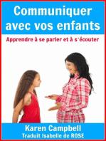 Communiquer avec vos enfants - Apprendre à se parler et à s'écouter