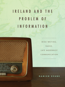 Ireland and the Problem of Information: Irish Writing, Radio, Late Modernist Communication