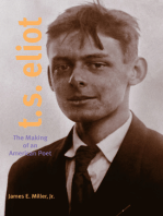 T. S. Eliot: The Making of an American Poet, 1888–1922
