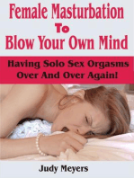 Female Masturbation To Blow Your Own Mind: Having Solo Sex Orgasms Over And Over Again