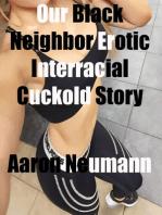 Our Black Neighbor Erotic Interracial Cuckold Story