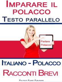 Imparare il polacco - Testo parallelo (Italiano - Polacco) Racconti Brevi