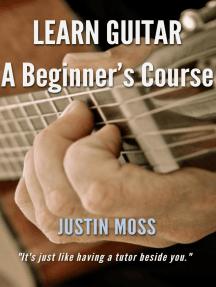 Learn Guitar A Beginner's Course