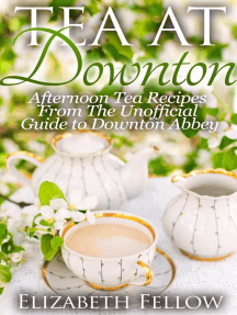 Tea at Downton: Afternoon Tea Recipes From The Unofficial Guide to Downton Abbey (Downton Abbey Tea Books)