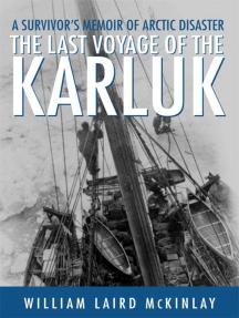 The Last Voyage of the Karluk: A Survivor's Memoir of Arctic Disaster
