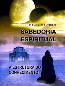 Sabedoria Espiritual: A Estrutura do Conhecimento