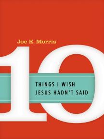 Ten Things I Wish Jesus Hadn't Said