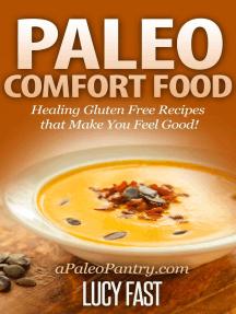 Paleo Comfort Food: Healing Gluten Free Recipes that Make You Feel Good! (Paleo Diet Solution Series)