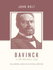 Bavinck on the Christian Life: Following Jesus in Faithful Service