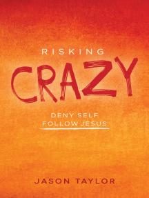 Risking Crazy: Deny Self Follow Jesus