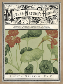 Mother Nature's Herbal: A Complete Guide for Experiencing the Beauty, Knowledge & Synergy of Everything That Grows