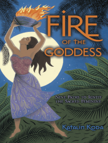 Fire of the Goddess: Nine Paths to Ignite the Sacred Feminine