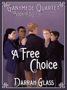 A Free Choice (Ganymede Quartet Book 4.5)