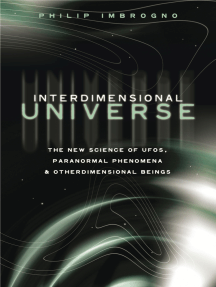 Interdimensional Universe: The New Science of UFOs, Paranormal Phenomena and Otherdimensional Beings