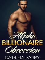 Alpha Billionaire Obsession
