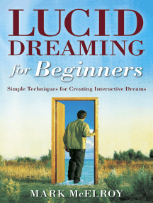 Lucid Dreaming for Beginners: Simple Techniques for Creating Interactive Dreams