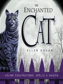 The Enchanted Cat: Feline Fascinations, Spells and Magick