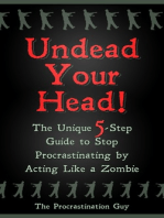 Undead Your Head! The Unique 5-Step Guide to Stop Procrastinating by Acting Like a Zombie