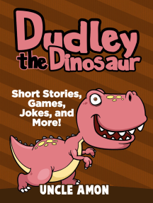 Dudley the Dinosaur: Short Stories, Games, Jokes, and More!