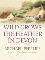 Wild Grows the Heather in Devon (The Secrets of Heathersleigh Hall Book #1)