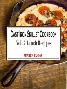 Cast Iron Skillet Cookbook: Vol.2 Lunch Recipes