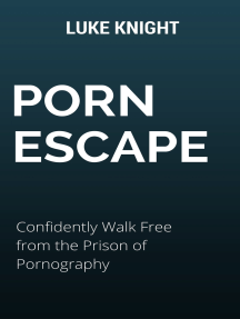 Read Porn Escape: Confidently Walk Free From the Prison of ...