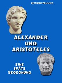 Alexander und Aristoteles: Eine späte Begegnung