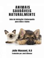 Animais Saudáveis Naturalmente Guia de Iniciação à Naturopatia para Cães e Gatos
