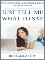 Just Tell Me What to Say. Online Dating Profile Builder and Messaging Wizard for Men in their 30's