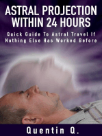 Astral Projection Within 24 Hours - Your Guide to Astral Travel If Nothing Else Has Worked Before