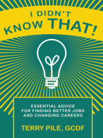 I Didn't Know That! Essential Advice For Finding Better Jobs And Changing Careers