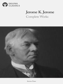 Delphi Works of Jerome K. Jerome (Illustrated)