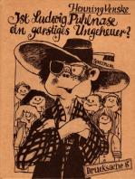 Ist Ludwig Puhlnase ein garstiges Ungeheuer?