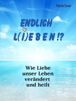 ENDLICH L(I)EBEN !?