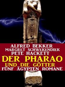 Der Pharao und die Götter: Fünf Ägypten Romane: Alfred Bekker, #7