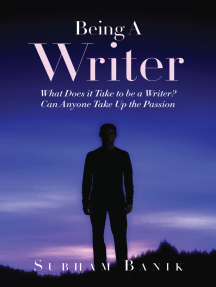 Being A Writer: What Does it Take to be a Writer? Can Anyone Take Up the Passion?