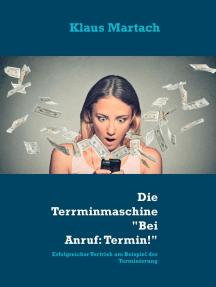 """Die Terminmascheine """"Bei Anruf: Termin!"""": Erfolgreicher Vertrieb am Beispiel der Terminierung"""